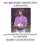 My Brother Thinks He's a Banana and other Provocative Songs for Children