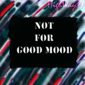 Not For Good Mood