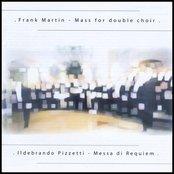 Frank Martin Mass for double choir & Ildebrando Pizzetti Messa di Requiem
