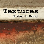 Textures: The Productions of Robert Bond