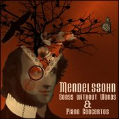 Mendelssohn - Songs Without Words and Piano Concertos