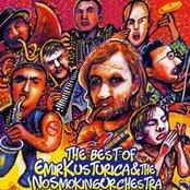 The Best Of Emir Kusturica & The No Smoking Orchestra