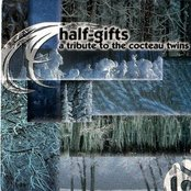 Half-Gifts: A Tribute to the Cocteau Twins