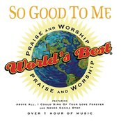 World's Best Praise & Worship Vol 6: So Good To Me