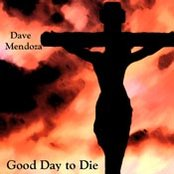 Dave Mendoza - Good Day to Die