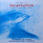 The Best of Incantation: Music From the Andes