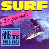 Surf Legends And Rumors 1961 - 1964