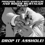 Drop It Asshole!