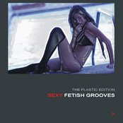 Sexy Fetish Grooves/ The Plastic Edition
