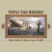 People Take Warning! : Murder Ballads & Disaster Songs 1913-1938