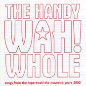 The Handy Wah! Whole : Songs From The Repertwah! : The Maverick Years 2000