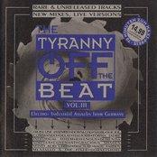 The Tyranny Off the Beat, Volume 3