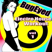 BugEyed Electro House Workout Vol. 1