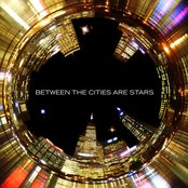 Between The Cities Are Stars