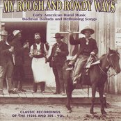 My Rough And Rowdy Ways: Early American Rural Music. Badman Balads And Hellraising Songs, Vol. 1