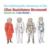 The Unfathomable Adventures of the Alien Resistance Movement. Episode One: A New Threat