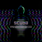 Scuba - Why You Feel so Low