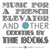 Music for a French Elevator and Other Short Format Oddities by the Books