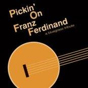Pickin' on Franz Ferdinand: A Bluegrass Tribute
