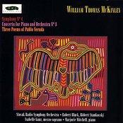 William Thomas McKinley: Three Poems of Pablo Neruda, Piano Concerto No. 3, and Symphony No. 4