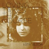 Loving Takes This Course - A Tribute To The Songs Of Kath Bloom