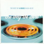 The Way We Were: The Best Of A House 04.85-02.97
