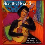 Acoustic Heart 2:  The Passion and Romance of Acoustic Guitar Masters