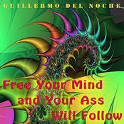 Free Your Mind And Your Ass Will Follow