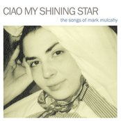 Ciao My Shining Star: The Songs Of Mark Mulcahy (Deluxe Edition)