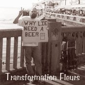 Transformation Fleurs - Why Lie Need A Beer