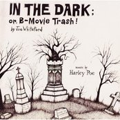 In the Dark: Or, B-Movie Trash!