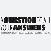 A Question To All Your Answers