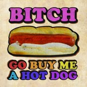 Bitch Go Buy Me A Hot Dog