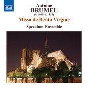 Brumel: Missa De Beata Virgine / Ave Virgo Gloriosa / Ave, Ancilla Trinitatis