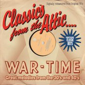 Classics From The Attic - War-Time Great Melodies from the 30's and 40's