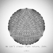 We can't always fight nature, John.