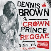 Reggae Anthology: Dennis Brown - Crown Prince of Reggae - Singles (1972-1985)