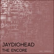 Jaydiohead: The Encore