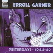 GARNER, Erroll: Yesterdays (1944-1949)