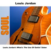 Louis Jordan's What's The Use Of Gettin' Sober