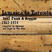 Jamaica To Toronto: Soul Funk & Reggae 1967-1974