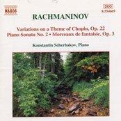 RACHMANINOV: Piano Sonata No. 2 / Variations on a Theme of Chopin / Morceaux de Fantaisie, Op. 3