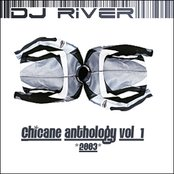 Chicane Anthology, Volume 1 (Mixed by DJ River)