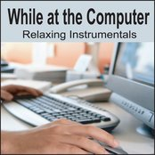 While at the Computer: Relaxing Music, Music for Work, Music While on the Computer