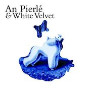 An Pierlé & White Velvet