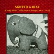 Skipped A Beat: A Very Awful Collection of Songs (2011-2012)