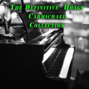 The Definitive Collection of Hoagy Carmichael