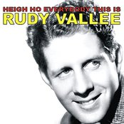 Heigh Ho Everybody, This Is Rudy Vallee