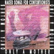 Naked Songs For Contortionists