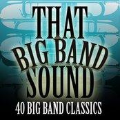 That Big Band Sound - 40 Big Band Classics